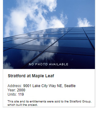 No photo available. Stratford at Maple Leaf Apartments. Address: 9001 Lake City Way NE, Seattle. Year: 2000. Units: 119. Value: $12 million. Note: This site and its entitlements were sold to Stratford Group, which built the project.